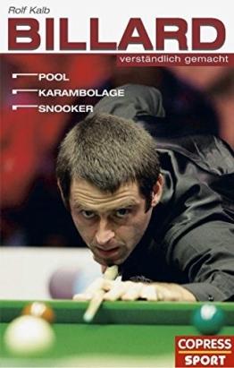 Billard verständlich gemacht: Pool, Karambolage, Snooker -